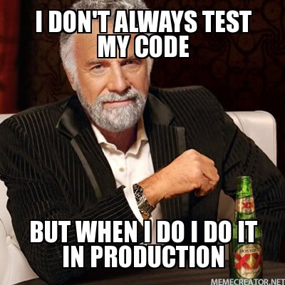 I-dont-always-test-my-code-But-when-I-do-I-do-it-in-production